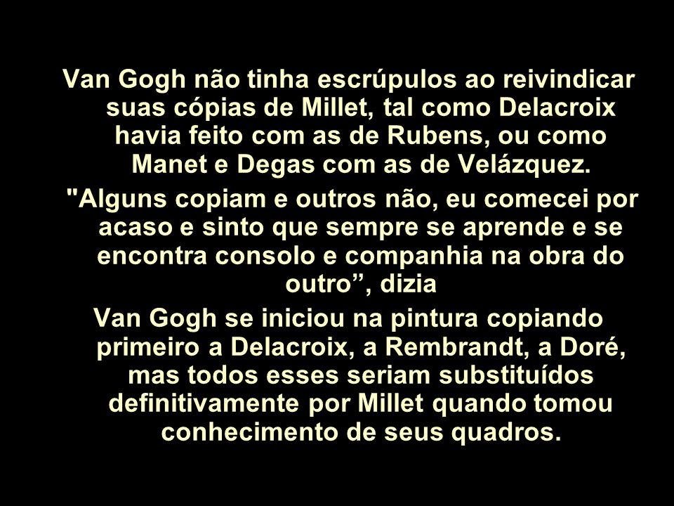 Van Gogh não tinha escrúpulos ao reivindicar suas cópias de Millet, tal como Delacroix havia feito com as de Rubens, ou como Manet e Degas com as de Velázquez.