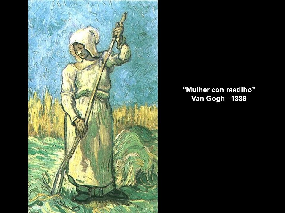 Mulher con rastilho Van Gogh - 1889