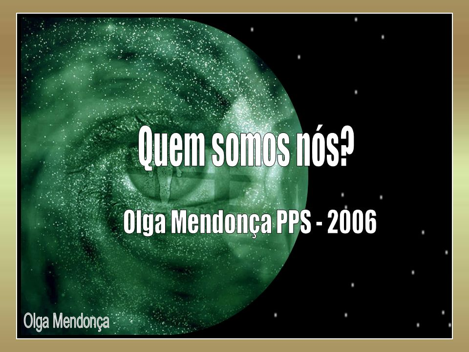 Quem somos nós Olga Mendonça PPS - 2006 Olga Mendonça