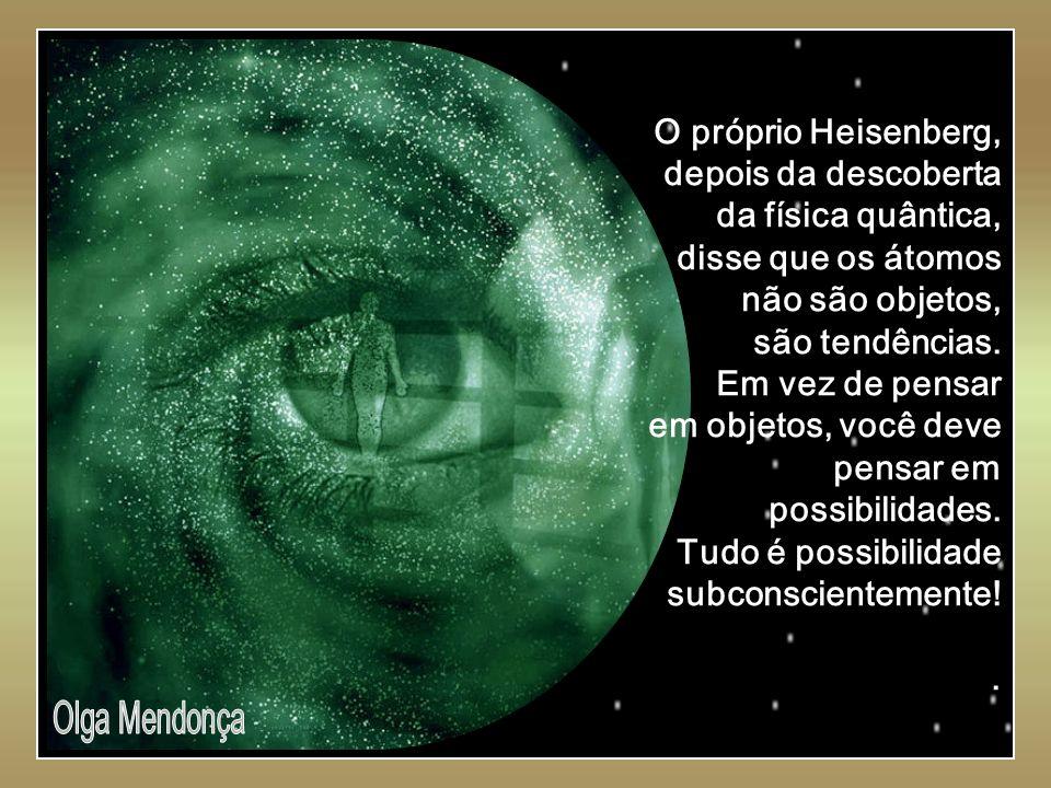O próprio Heisenberg, depois da descoberta da física quântica,
