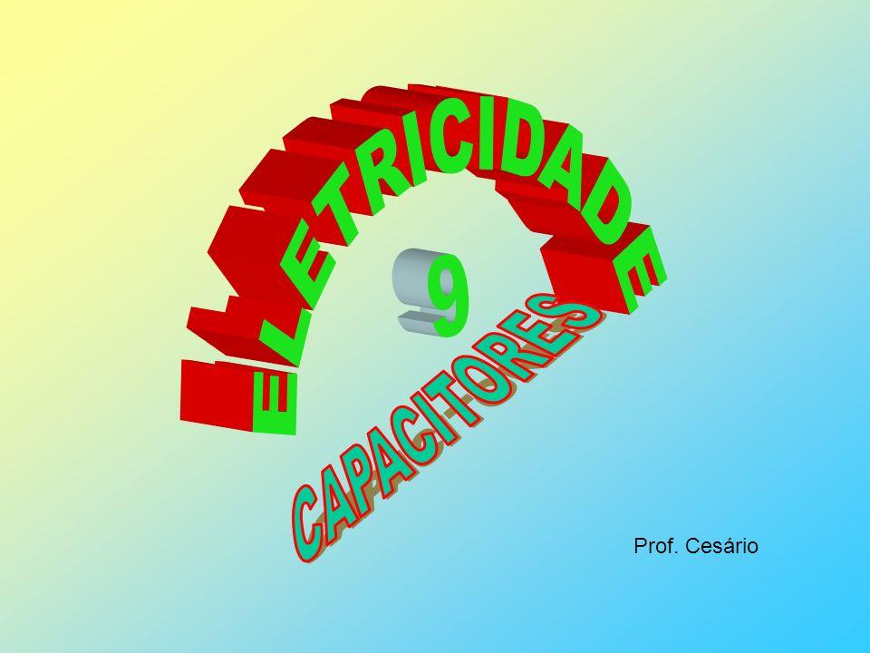 ELETRICIDADE 9 CAPACITORES Prof. Cesário