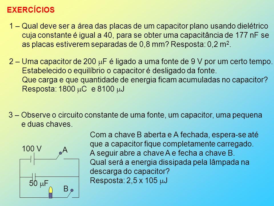 EXERCÍCIOS 1 – Qual deve ser a área das placas de um capacitor plano usando dielétrico.