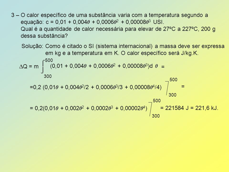 em kg e a temperatura em K. O calor específico será J/kg.K.