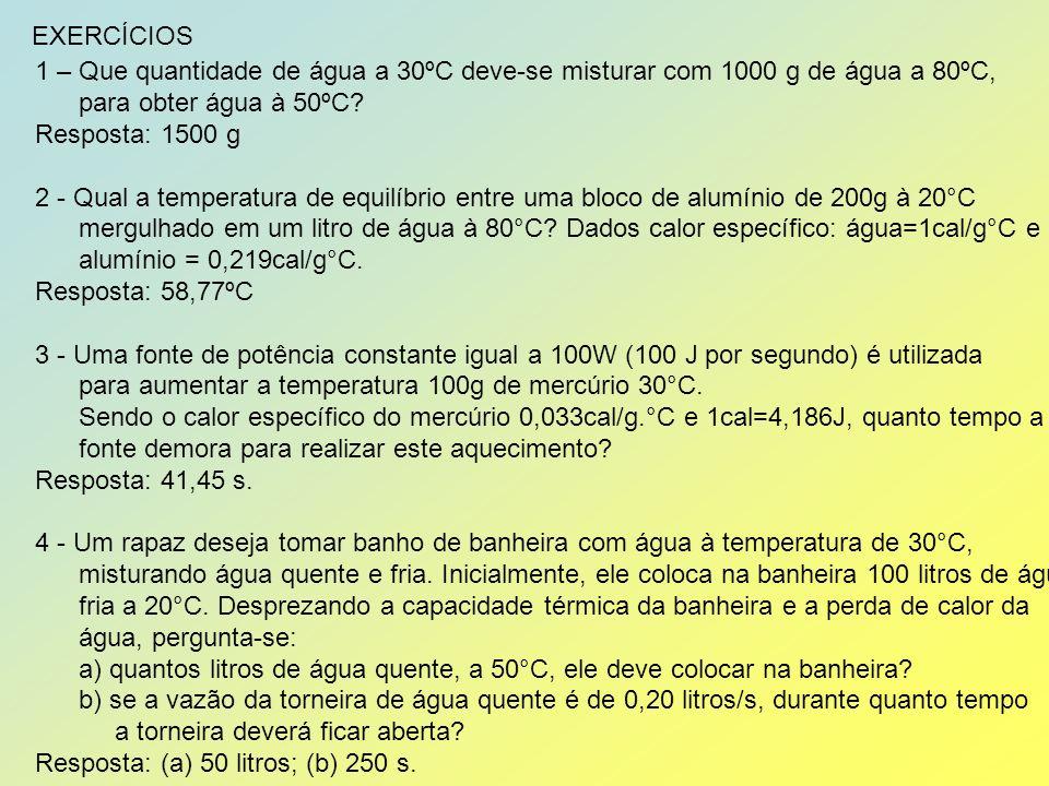 EXERCÍCIOS 1 – Que quantidade de água a 30ºC deve-se misturar com 1000 g de água a 80ºC, para obter água à 50ºC