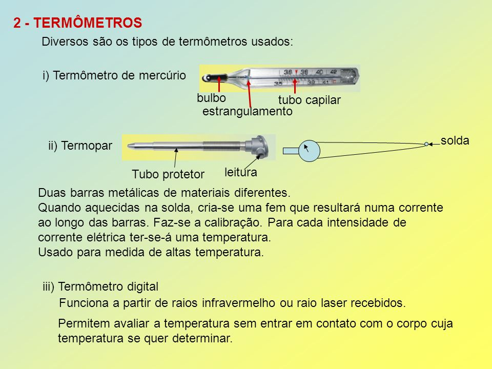 2 - TERMÔMETROS Diversos são os tipos de termômetros usados: