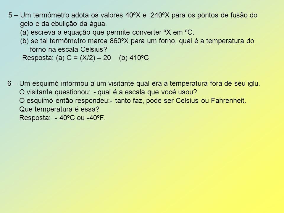 5 – Um termômetro adota os valores 40ºX e 240ºX para os pontos de fusão do
