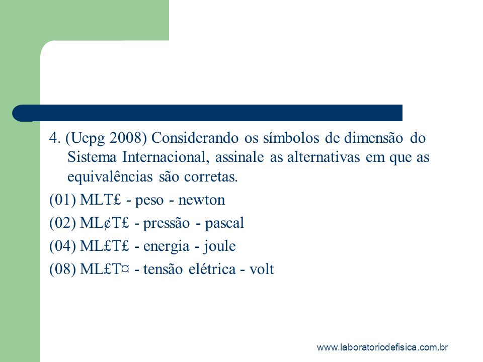 (02) ML­¢T­£ - pressão - pascal (04) ML£T­£ - energia - joule