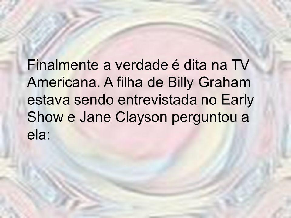 Finalmente a verdade é dita na TV Americana