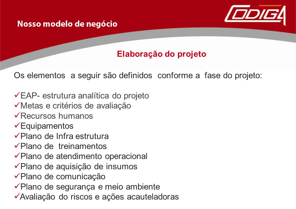 Elaboração do projeto Os elementos a seguir são definidos conforme a fase do projeto: EAP- estrutura analítica do projeto.