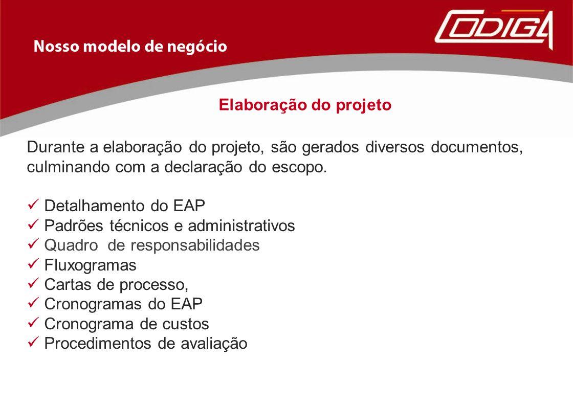 Elaboração do projeto Durante a elaboração do projeto, são gerados diversos documentos, culminando com a declaração do escopo.