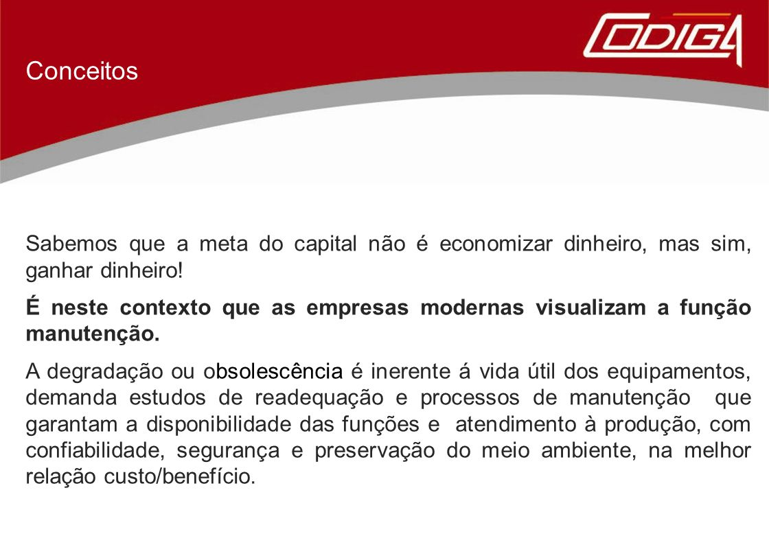 Conceitos Sabemos que a meta do capital não é economizar dinheiro, mas sim, ganhar dinheiro!