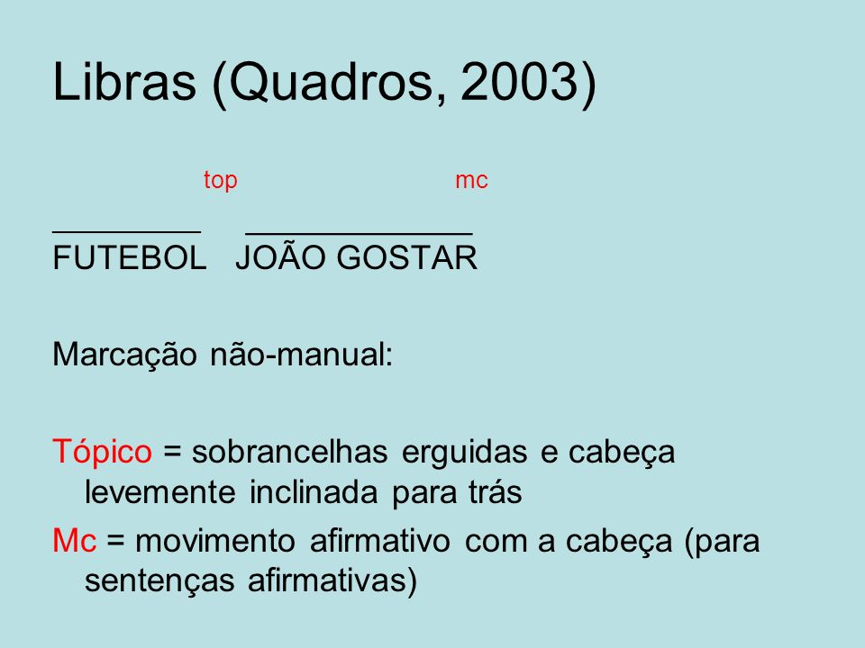 Libras (Quadros, 2003) top mc FUTEBOL JOÃO GOSTAR Marcação não-manual: