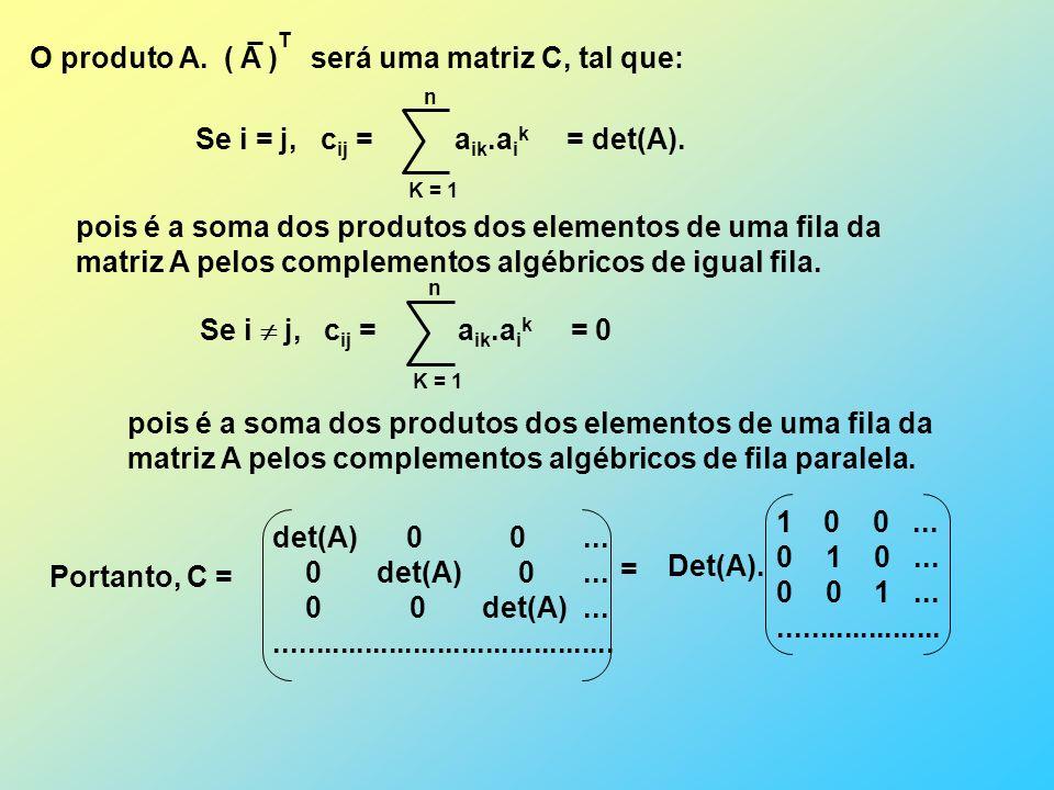 O produto A. ( A ) será uma matriz C, tal que: