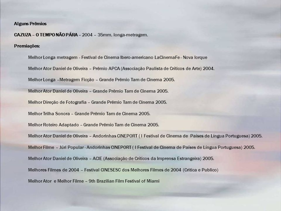 Alguns Prêmios CAZUZA – O TEMPO NÃO PÁRA – 2004 – 35mm, longa-metragem. Premiações: