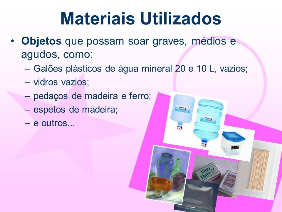 Materiais Utilizados Objetos que possam soar graves, médios e agudos, como: Galões plásticos de água mineral 20 e 10 L, vazios;