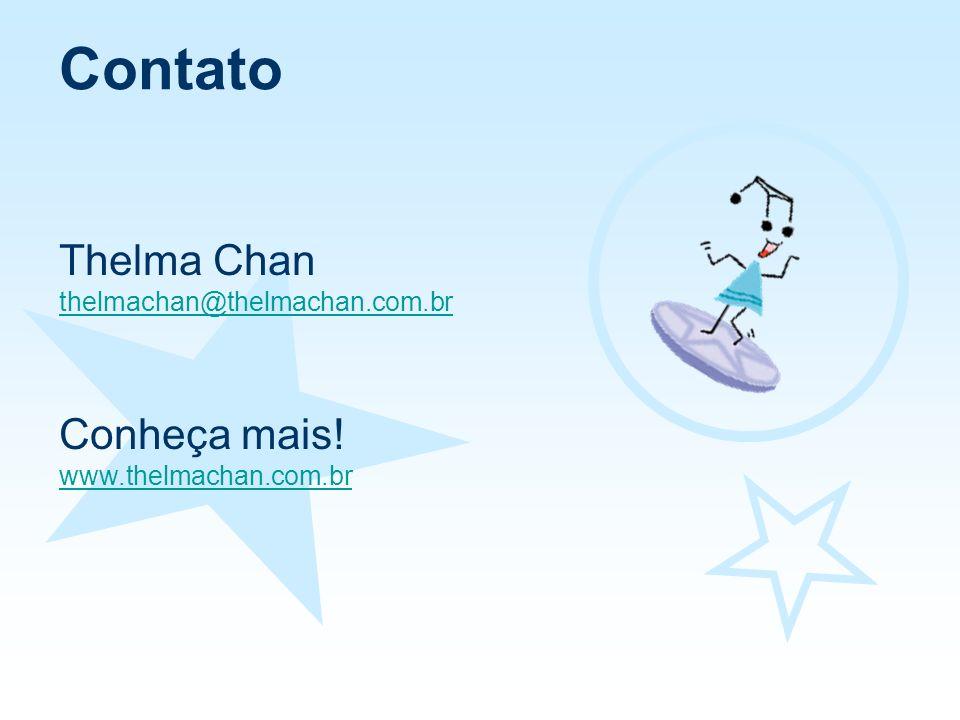 Contato Thelma Chan Conheça mais! thelmachan@thelmachan.com.br