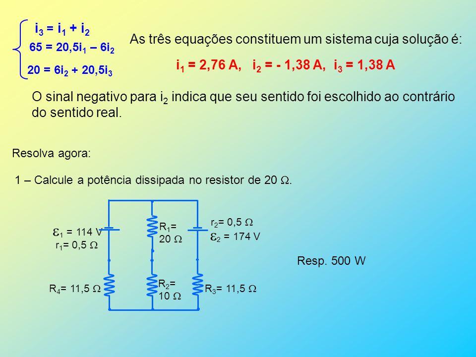 i3 = i1 + i2 65 = 20,5i1 – 6i2. 20 = 6i2 + 20,5i3. As três equações constituem um sistema cuja solução é: