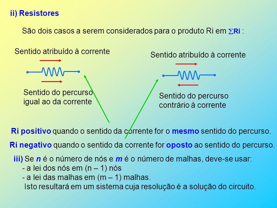 ii) Resistores São dois casos a serem considerados para o produto Ri em Ri : Sentido atribuído à corrente.