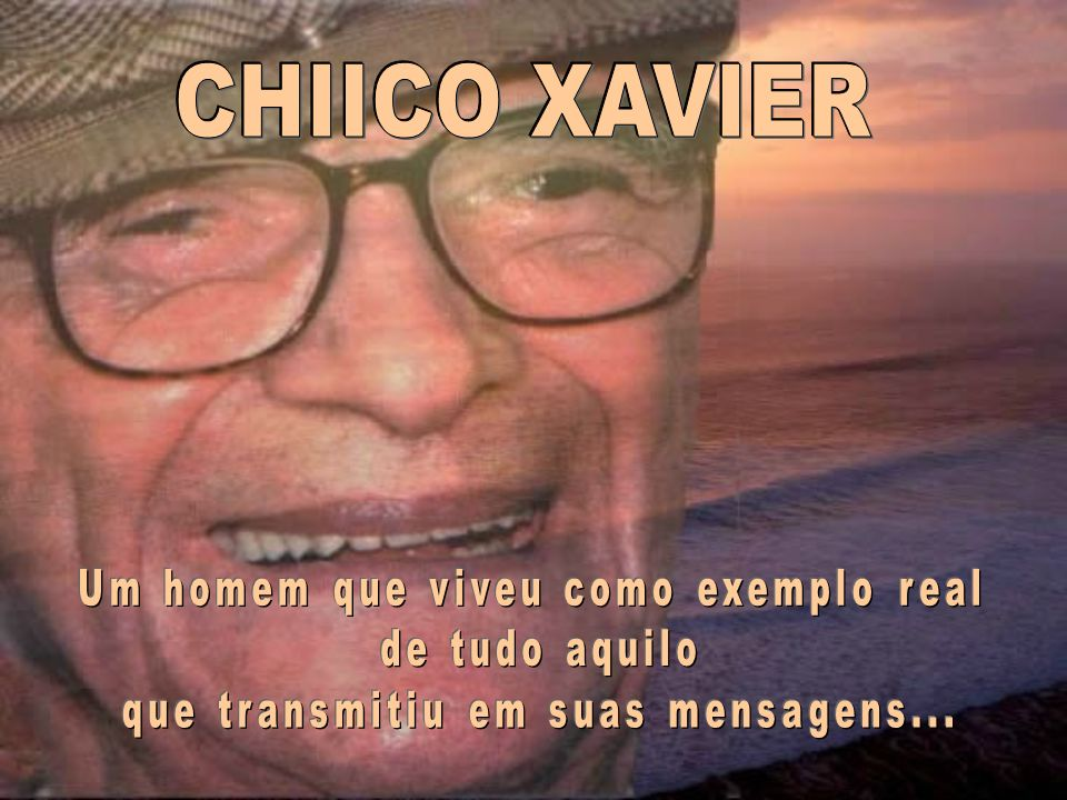 CHIICO XAVIER Um homem que viveu como exemplo real de tudo aquilo