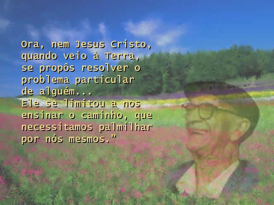 Ora, nem Jesus Cristo, quando veio à Terra, se propôs resolver o problema particular de alguém...