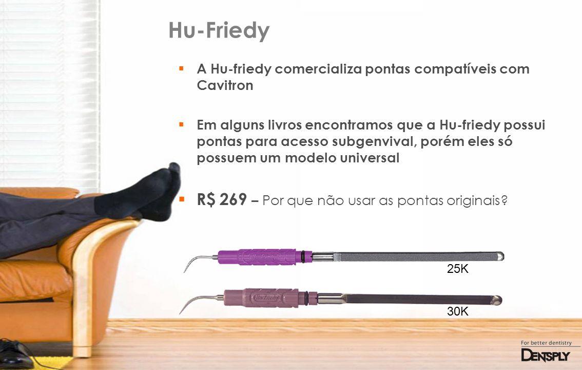 Hu-Friedy R$ 269 – Por que não usar as pontas originais