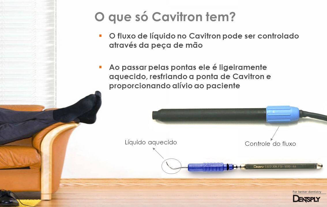 O que só Cavitron tem O fluxo de líquido no Cavitron pode ser controlado através da peça de mão.