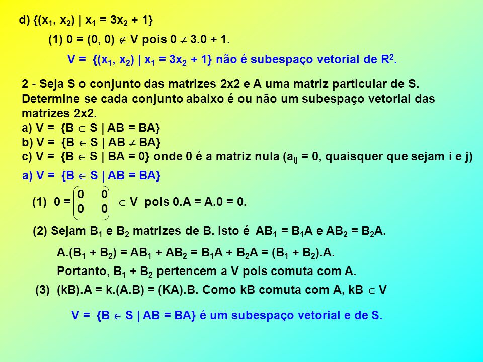 d) {(x1, x2) | x1 = 3x2 + 1} (1) 0 = (0, 0)  V pois 0  3.0 + 1. V = {(x1, x2) | x1 = 3x2 + 1} não é subespaço vetorial de R2.