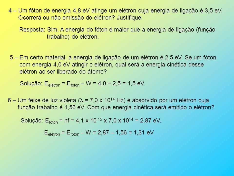 4 – Um fóton de energia 4,8 eV atinge um elétron cuja energia de ligação é 3,5 eV.
