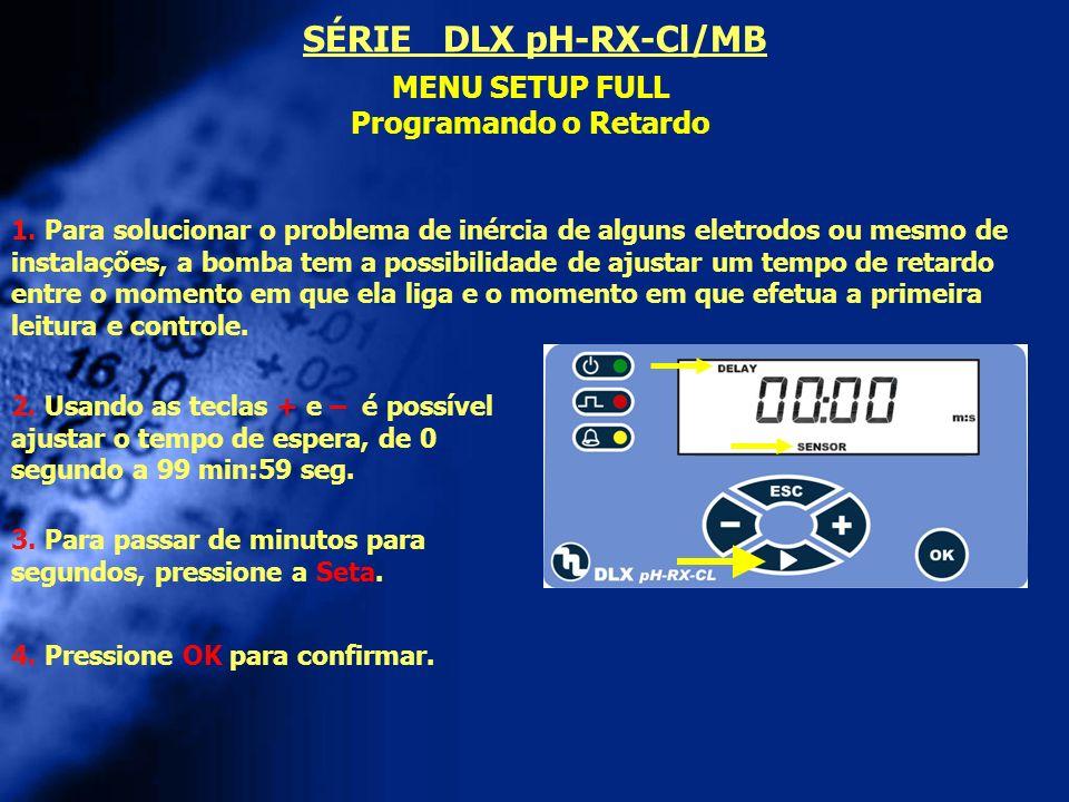 SÉRIE DLX pH-RX-Cl/MB MENU SETUP FULL Programando o Retardo
