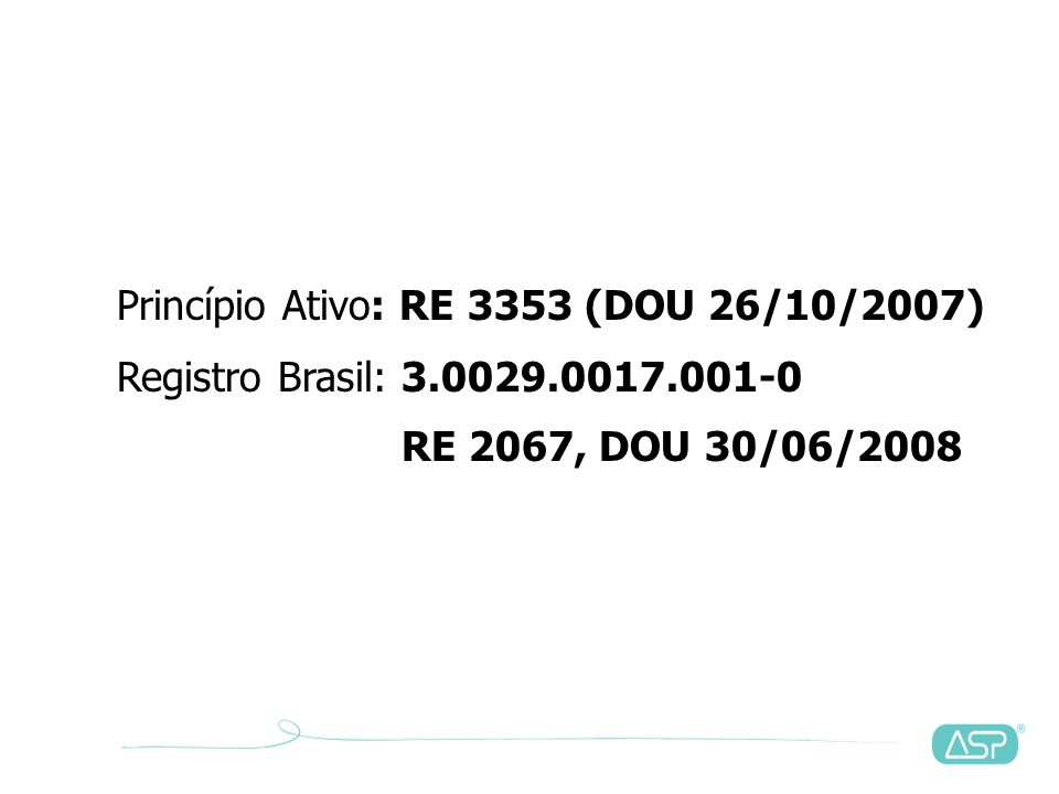 Princípio Ativo: RE 3353 (DOU 26/10/2007). Registro Brasil: 3. 0029