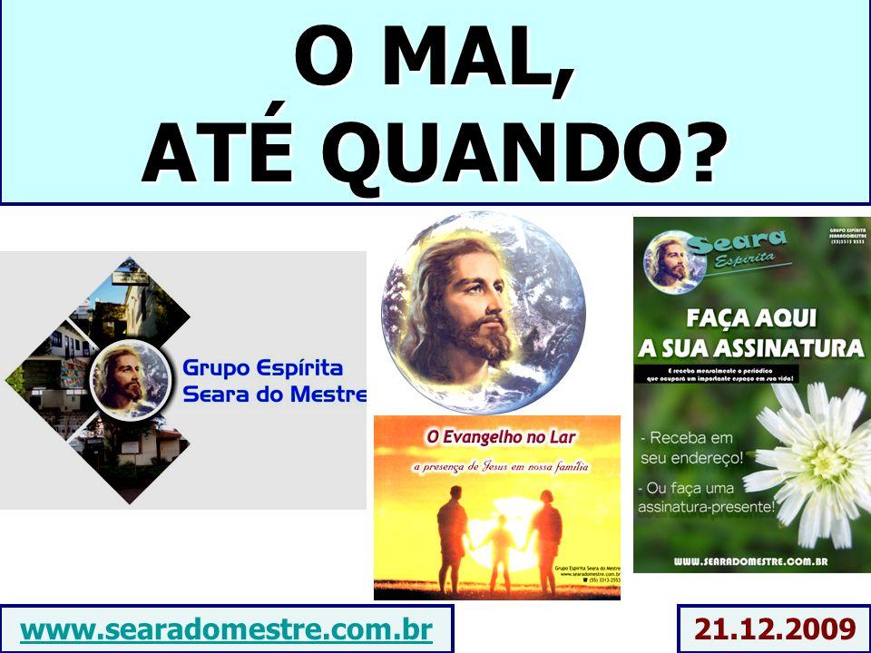 O MAL, ATÉ QUANDO www.searadomestre.com.br 21.12.2009