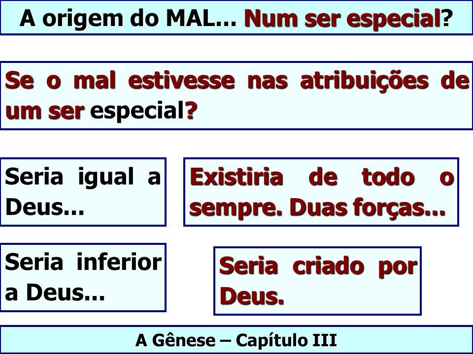 A origem do MAL... Num ser especial