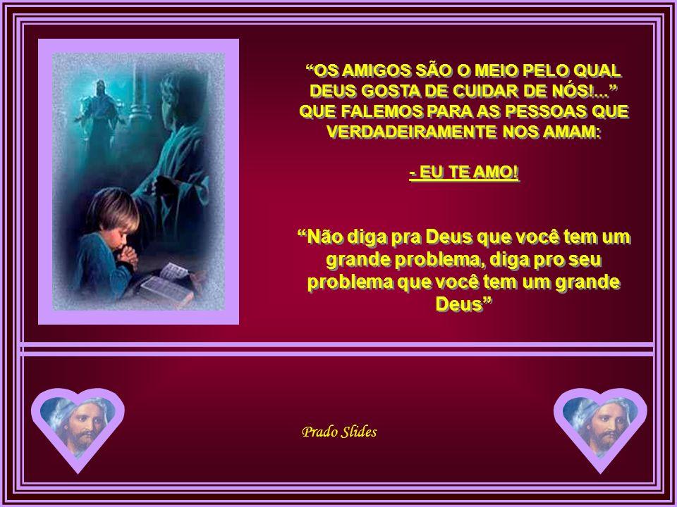 OS AMIGOS SÃO O MEIO PELO QUAL DEUS GOSTA DE CUIDAR DE NÓS