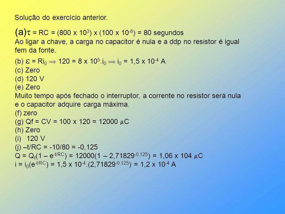  = RC = (800 x 103) x (100 x 10-6) = 80 segundos