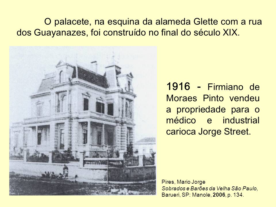 O palacete, na esquina da alameda Glette com a rua dos Guayanazes, foi construído no final do século XIX.