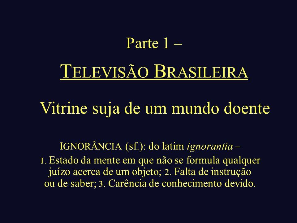 TELEVISÃO BRASILEIRA Vitrine suja de um mundo doente Parte 1 –