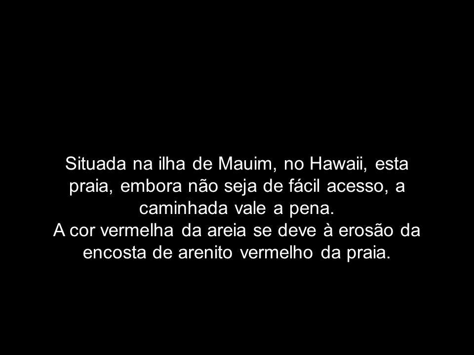 Situada na ilha de Mauim, no Hawaii, esta praia, embora não seja de fácil acesso, a caminhada vale a pena.