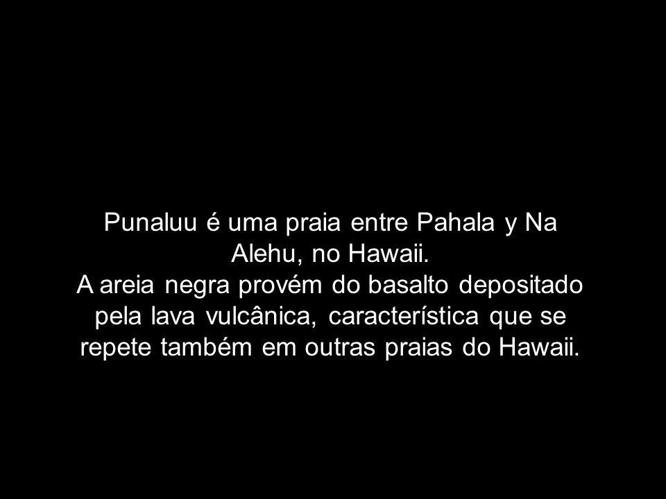 Punaluu é uma praia entre Pahala y Na Alehu, no Hawaii.