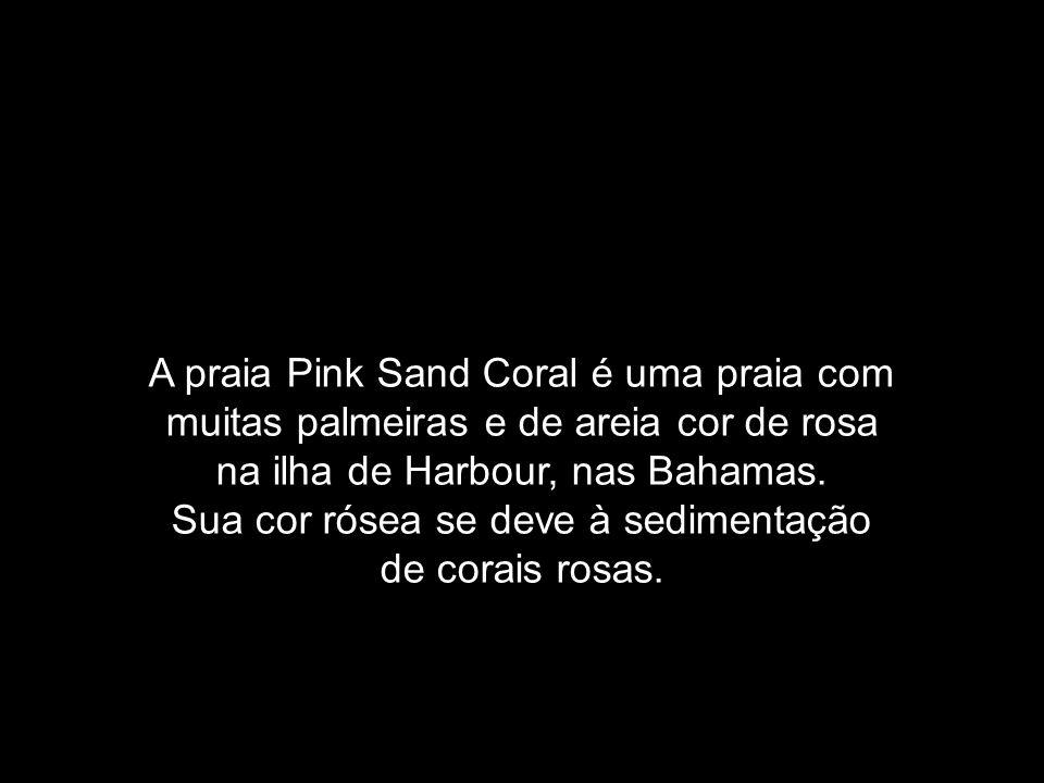 Sua cor rósea se deve à sedimentação de corais rosas.