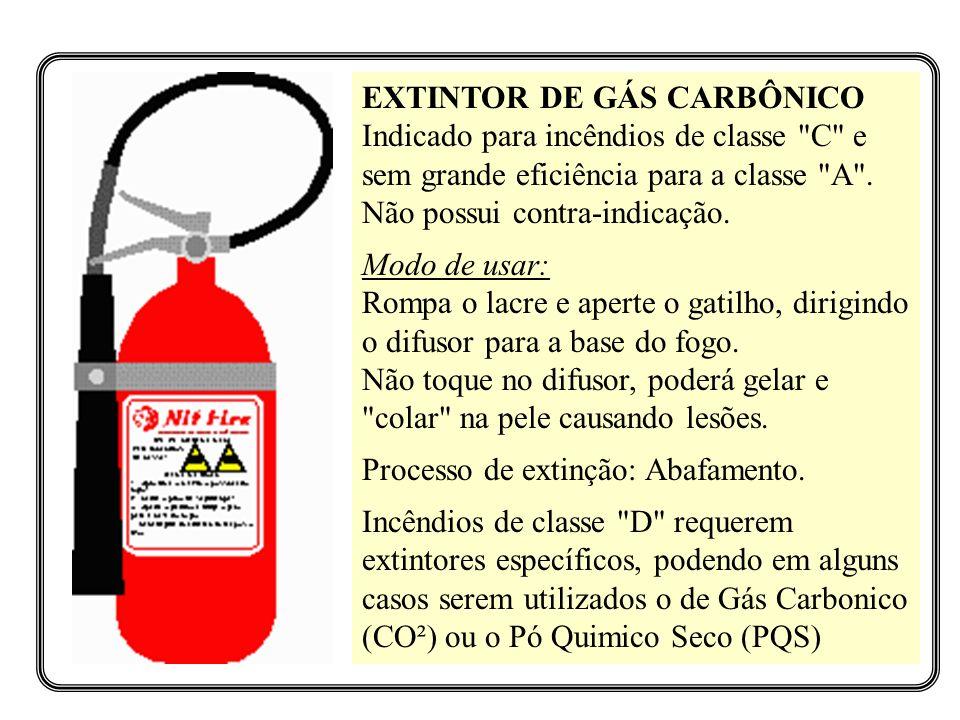 EXTINTOR DE GÁS CARBÔNICO Indicado para incêndios de classe C e sem grande eficiência para a classe A . Não possui contra-indicação.