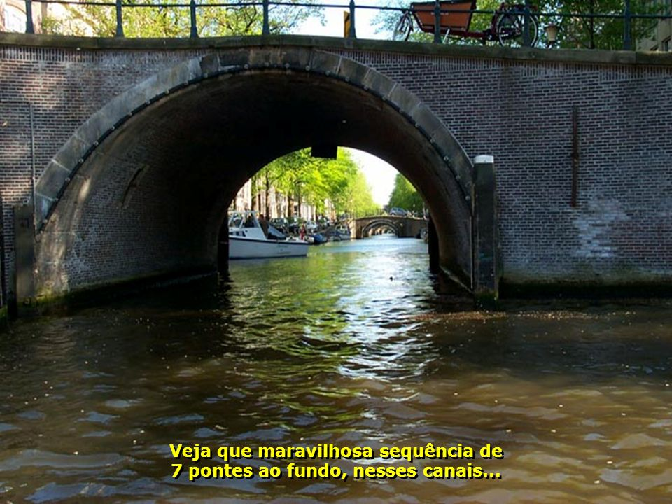 Veja que maravilhosa sequência de 7 pontes ao fundo, nesses canais...