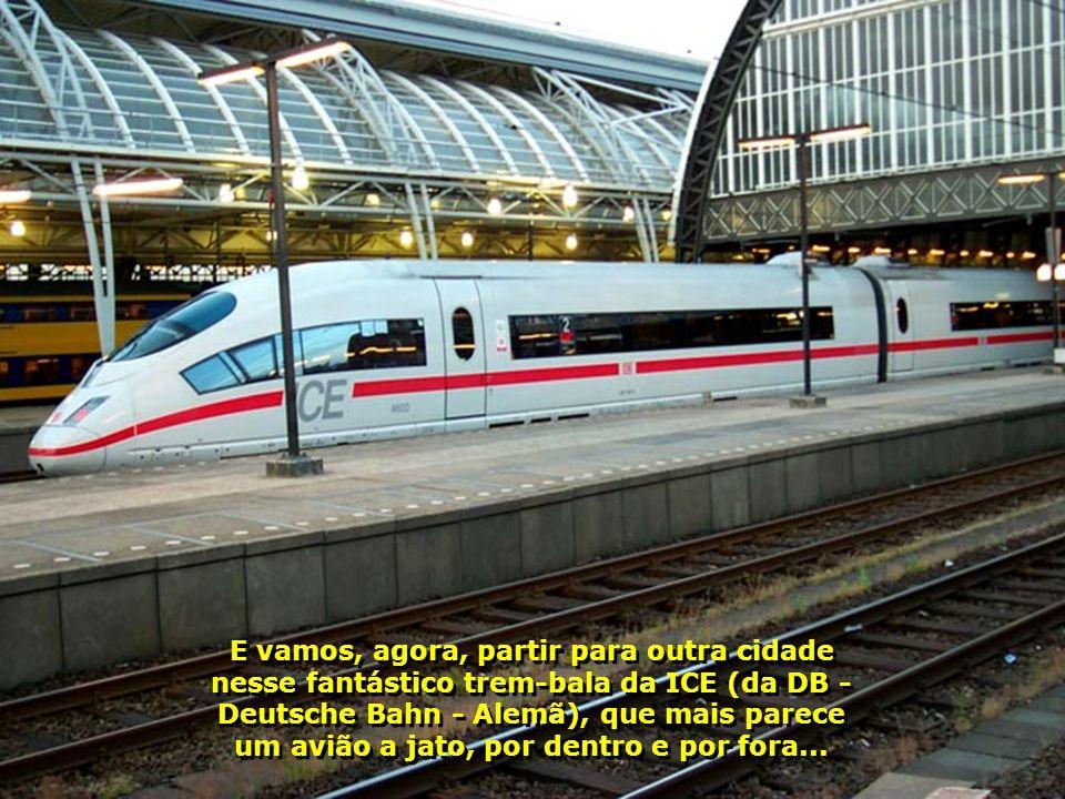 E vamos, agora, partir para outra cidade nesse fantástico trem-bala da ICE (da DB - Deutsche Bahn - Alemã), que mais parece um avião a jato, por dentro e por fora...