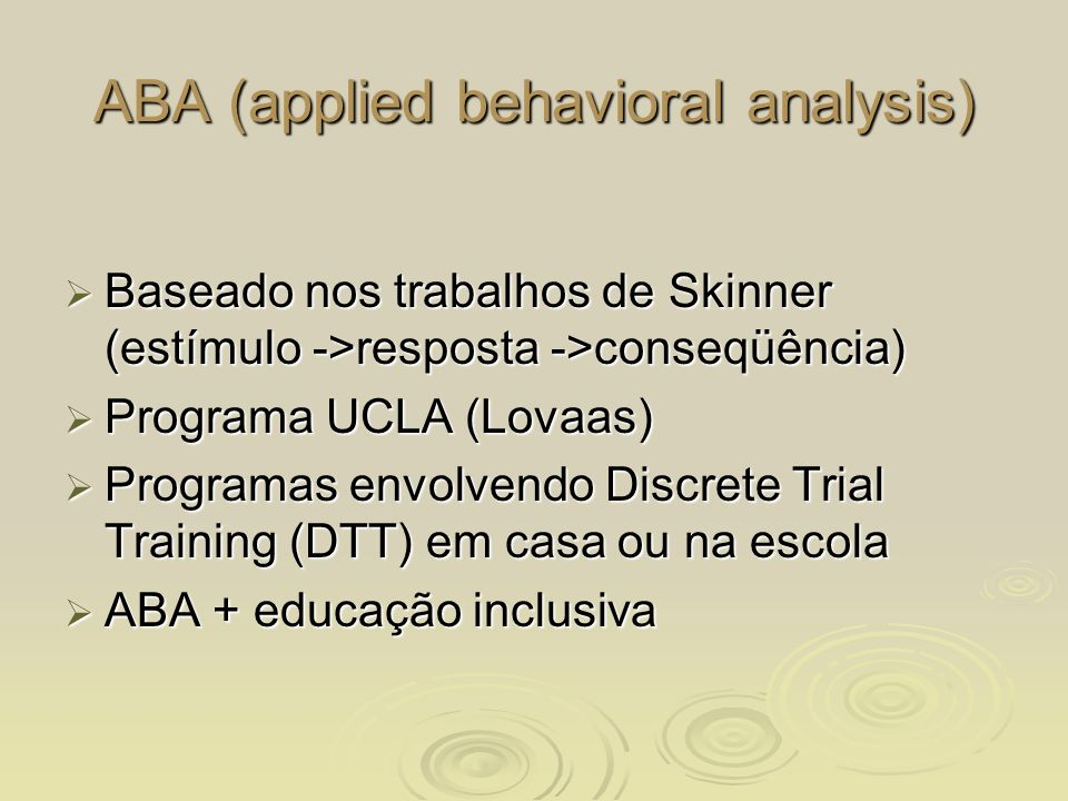 ABA (applied behavioral analysis)
