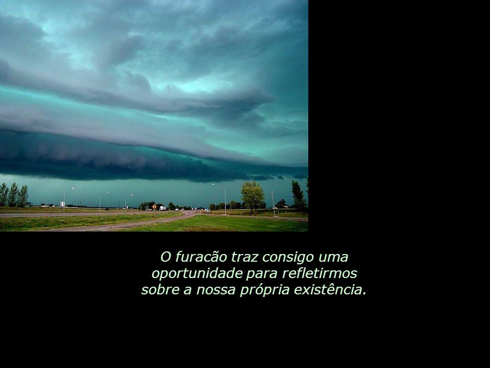 O furacão traz consigo uma oportunidade para refletirmos sobre a nossa própria existência.
