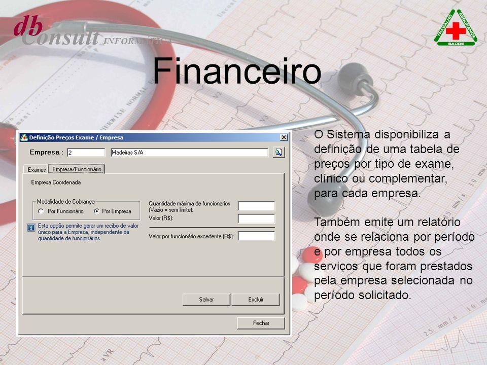 db Consult. INFORMÁTICA. Financeiro. O Sistema disponibiliza a definição de uma tabela de preços por tipo de exame, clínico ou complementar,