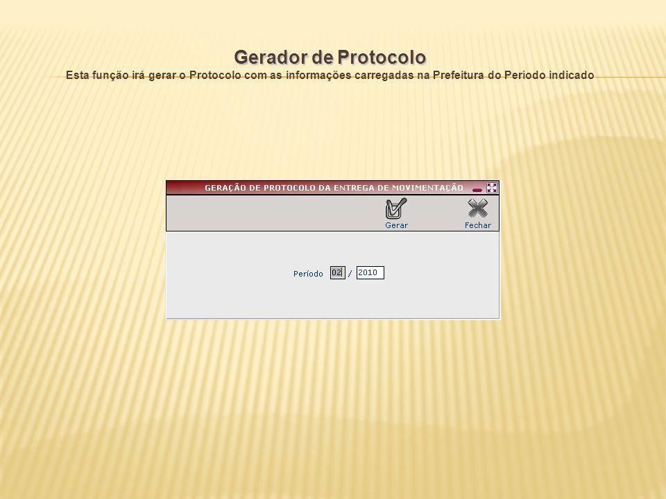 Gerador de Protocolo Esta função irá gerar o Protocolo com as informações carregadas na Prefeitura do Período indicado.