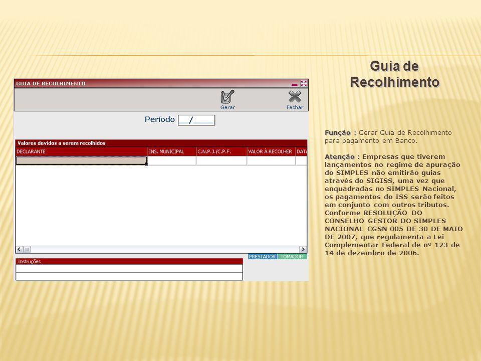 Guia de Recolhimento Função : Gerar Guia de Recolhimento para pagamento em Banco.