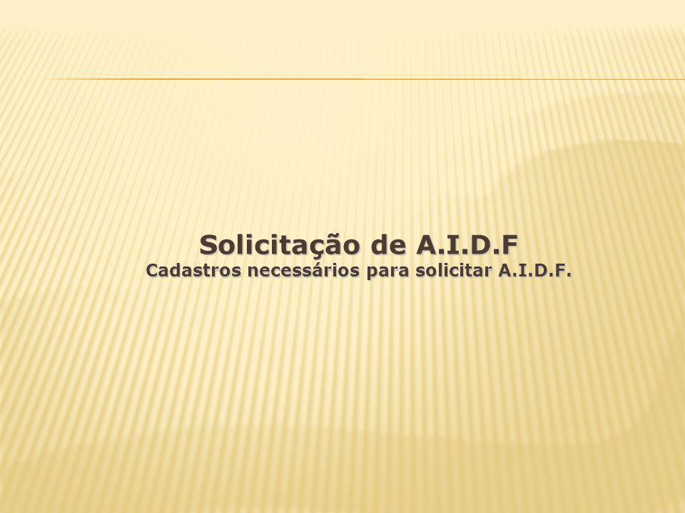 Cadastros necessários para solicitar A.I.D.F.