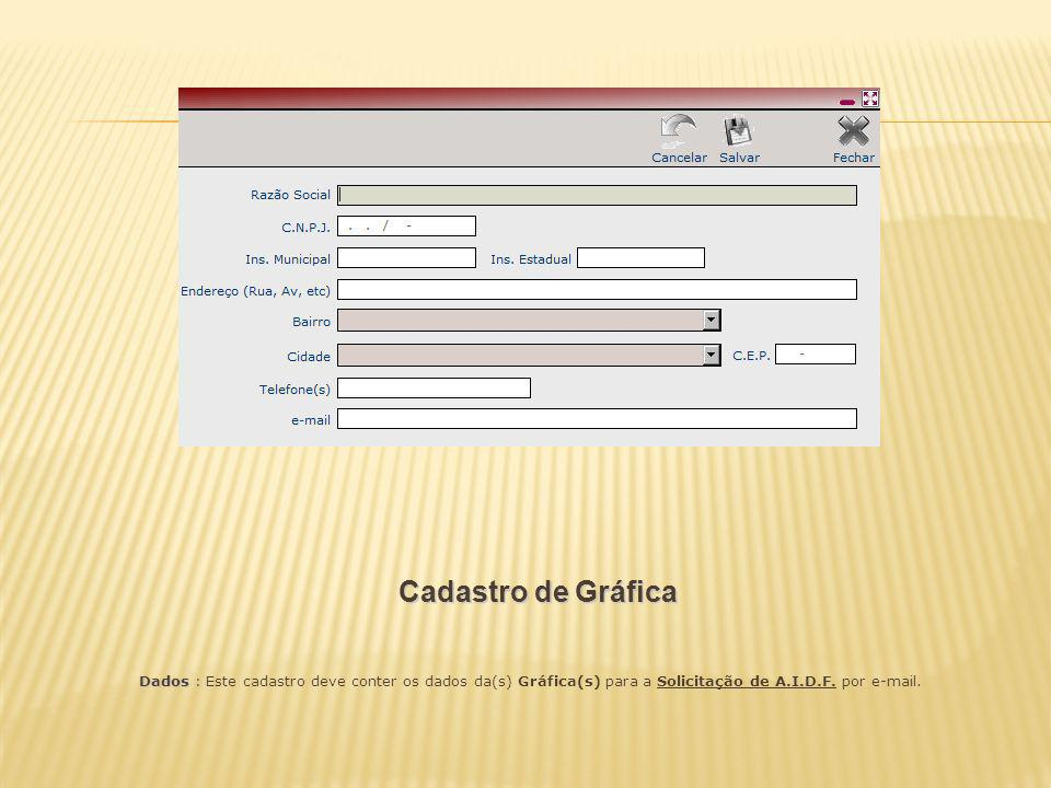 Cadastro de Gráfica Dados : Este cadastro deve conter os dados da(s) Gráfica(s) para a Solicitação de A.I.D.F.