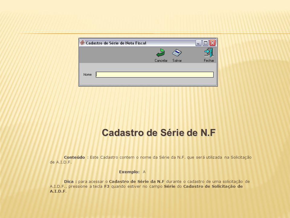 Cadastro de Série de N.F Conteúdo : Este Cadastro contem o nome da Série da N.F. que será utilizada na Solicitação de A.I.D.F.